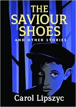 Image for the book cover entitled, The Saviour Shoes and Other Stories by Carol Lipszyc.